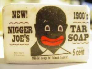 Nigger soap and more nigger soap